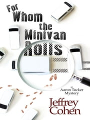 For Whom The Minivan Rolls: An Aaron Tucker Mystery ebook by Jeffrey Cohen