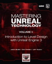 Mastering Unreal Technology, Volume I - Introduction to Level Design with Unreal Engine 3 ebook by Jason Busby,Zak Parrish,Jeff Wilson