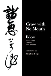 Ikkyu: Crow With No Mouth - 15th Century Zen Master ebook by Stephen Berg