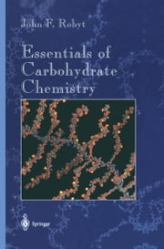 Essentials of Carbohydrate Chemistry ebook by John F. Robyt