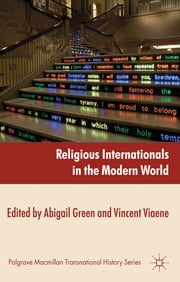 Religious Internationals in the Modern World - Globalization and Faith Communities since 1750 ebook by Dr Abigail Green,Dr Vincent Viaene