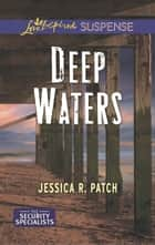 Deep Waters (Mills & Boon Love Inspired Suspense) (The Security Specialists, Book 1) eBook by Jessica R. Patch