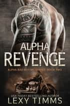 Alpha Revenge - Alpha Bad Boy Motorcycle Club Triology, #2 ebook by Lexy Timms