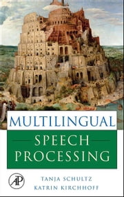 Multilingual Speech Processing ebook by Schultz, Tanja