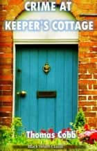 Crime at Keeper's Cottage ebook by Thomas Cobb