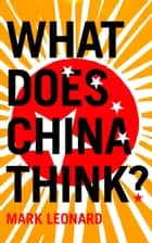What Does China Think? ebook by Mark Leonard