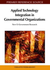 Applied Technology Integration in Governmental Organizations - New E-Government Research ebook by