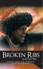 Broken Ribs In Every Pew ebook by Bishop Leroy C.E. Newman