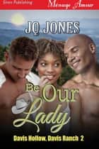 Be Our Lady ebook by