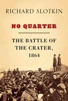 No Quarter ebook by Richard Slotkin
