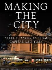 Making the City: Selected stories from Capital New York ebook by Gillian Reagan,Tom McGeveran,Josh Benson