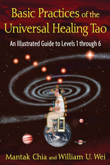 Basic Practices of the Universal Healing Tao - An Illustrated Guide to Levels 1 through 6 ebook by Mantak Chia,William U. Wei