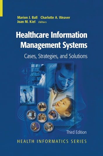 Healthcare Information Management Systems - Cases, Strategies, and Solutions ebook by