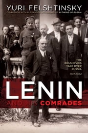 Lenin and His Comrades - The Bolsheviks Take Over Russia 1917-1924 ebook by Yuri Felshtinsky