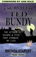 I Survived Ted Bundy ebook by Rhonda Stapley,Ann Rule