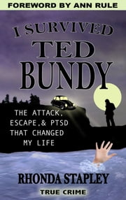 I Survived Ted Bundy - The Attack, Escape & PTSD that Changed My Life ebook by Rhonda Stapley,Ann Rule