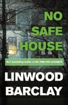 No Safe House - A Richard and Judy bestseller ebook by Linwood Barclay
