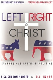 Left Right & Christ - Evangelical Faith in Politics ebook by Lisa Sharon Harper,D.C. Innes