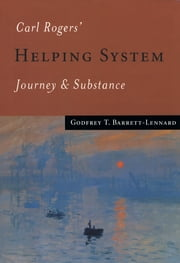 Carl Rogers' Helping System - Journey & Substance ebook by Dr Godfrey T Barrett-Lennard
