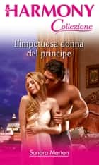 L'impetuosa donna del principe ebook by Sandra Marton