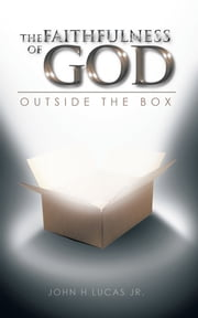 THE FAITHFULNESS OF GOD - OUTSIDE THE BOX ebook by JOHN H LUCAS JR.