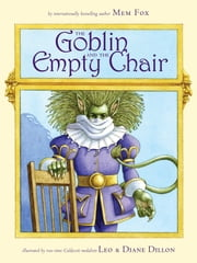 The Goblin and the Empty Chair - with audio recording ebook by Mem Fox,Leo Dillon,Diane Dillon