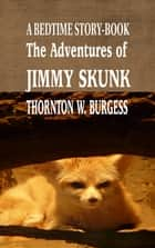 The Adventures of Jimmy Skunk - A BEDTIME STORY-BOOK ebook by Thornton  W. Burgess