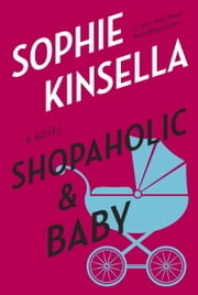 Shopaholic & Baby - A Novel ebook by Sophie Kinsella