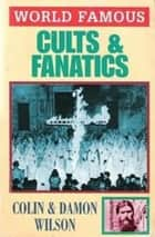 World Famous Cults and Fanatics ebook by Colin Wilson