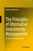 The Principles of Alternative Investments Management - A Study of the Global Market ebook by Ewelina Sokołowska