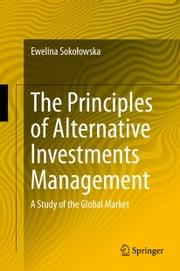 The Principles of Alternative Investments Management - A Study of the Global Market ebook by Ewelina Sokolowska