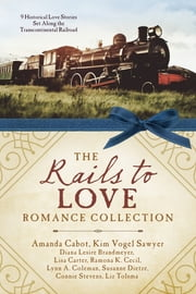 The Rails to Love Romance Collection - 9 Historical Love Stories Set Along the Transcontinental Railroad ebook by Diana Lesire Brandmeyer,Amanda Cabot,Lisa Carter,Ramona K. Cecil,Lynn A. Coleman,Susanne Dietze,Kim Vogel Sawyer,Connie Stevens,Liz Tolsma