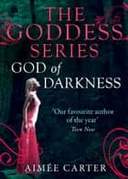 God of Darkness (A Goddess Series short story, Book 8) ebook by Aimée Carter