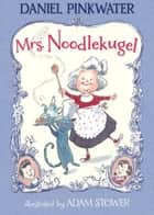 Mrs. Noodlekugel ebook by Daniel Pinkwater,Adam Stower