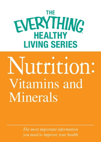 Nutrition: Vitamins and Minerals - The most important information you need to improve your health ebook by Adams Media