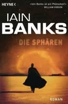 Die Sphären - Roman ebook by Iain Banks, Andreas Brandhorst
