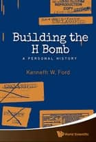 Building the H Bomb ebook by Kenneth W Ford