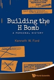 Building the H Bomb - A Personal History ebook by Kenneth W Ford
