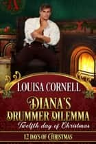Diana's Drummer Dilemma - Twelve Days of Christmas ebook by Louisa Cornell
