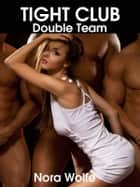 Tight Club: Double Team ebook by Nora Wolfe