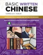 Basic Written Chinese - Move From Complete Beginner Level to Basic Proficiency (Downloadable Audio Included) ebook by Cornelius C. Kubler
