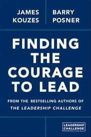 Finding the Courage to Lead ebook by James M. Kouzes,Barry Z. Posner