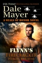 Flynn's Firecracker - A SEALs of Honor World Novel ebook by Dale Mayer