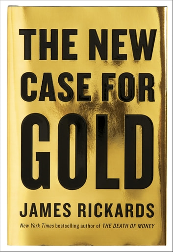 The New Case for Gold eBook by James Rickards