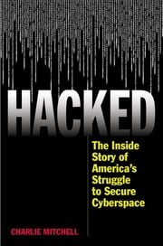 Hacked - The Inside Story of America's Struggle to Secure Cyberspace ebook by Charlie Mitchell