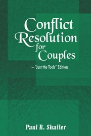 "Conflict Resolution for Couples - ""Just the Tools"" Edition ebook by Paul R. Shaffer"