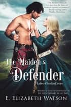 The Maiden's Defender ebook by E. Elizabeth Watson