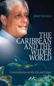 The Caribbean and the Wider World - Commentaries on My Life and Career ebook by Alister McIntyre