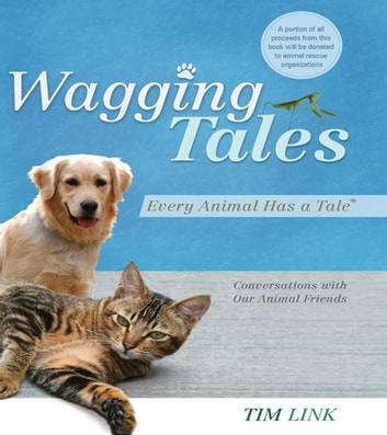 Wagging Tales: Every Animal Has A Tale ebook by Tim Link