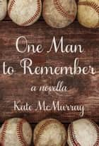One Man to Remember ebook by Kate McMurray
